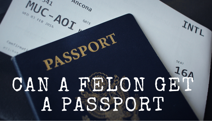 can a felon get a passport