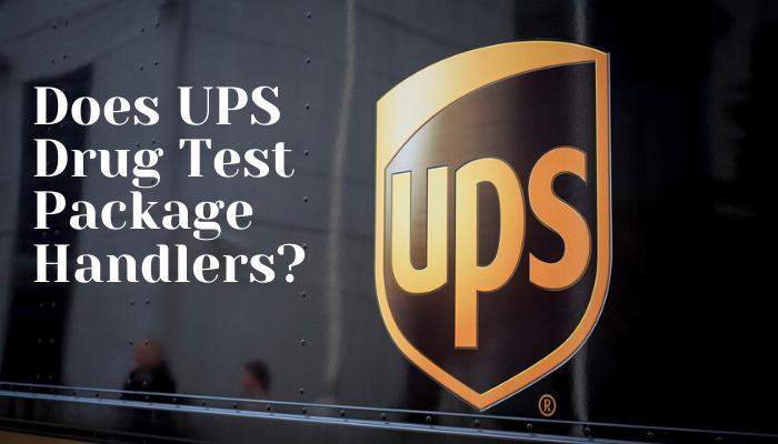 Does UPS Drug Test Package Handlers?