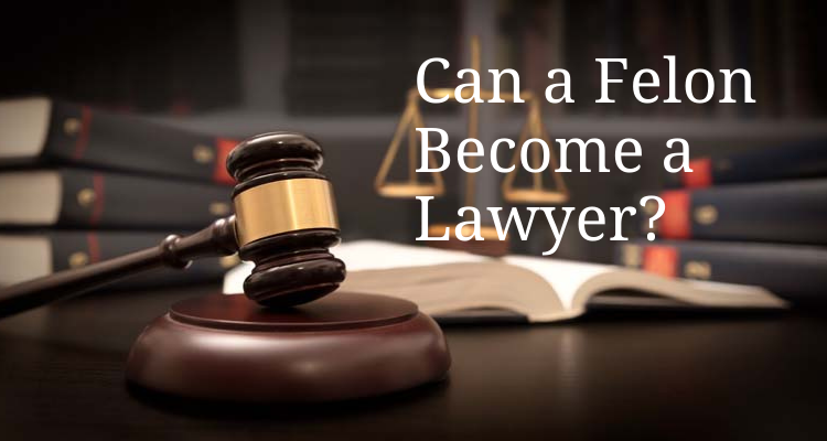 Can a Felon Become a Lawyer?