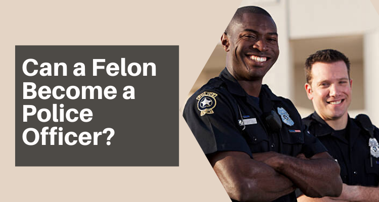 Can a Felon Become a Police Officer?