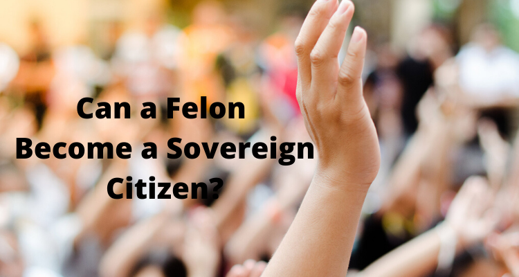 Can a Felon Become a Sovereign Citizen?