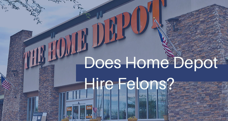 Does Home Depot Hire Felons?