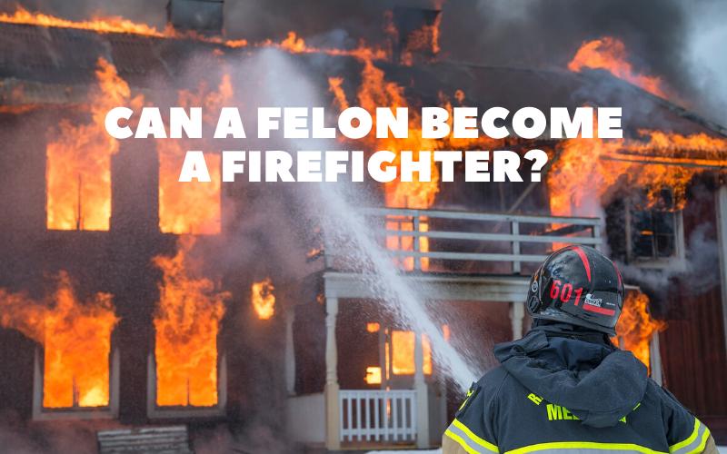 Can a Felon Become a Firefighter?