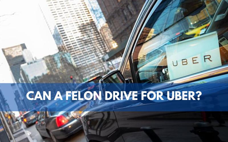 Can a Felon Drive for Uber?