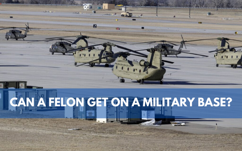 Can a Felon Get on a Military Base?