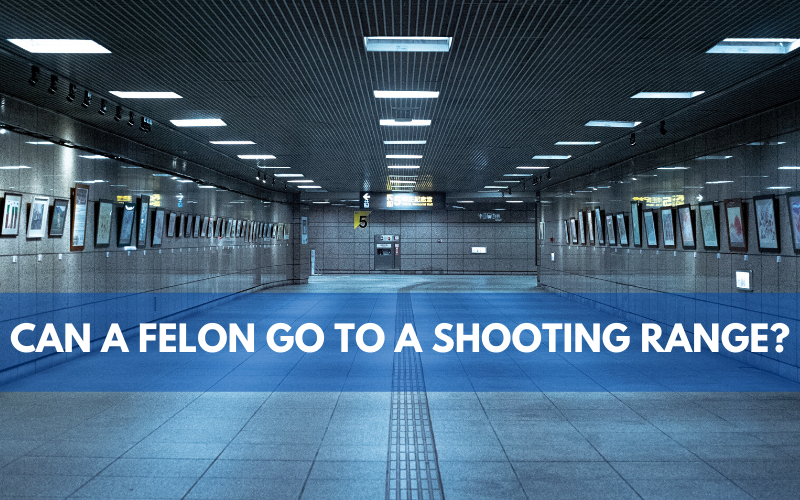 Can A Felon Go To A Shooting Range?