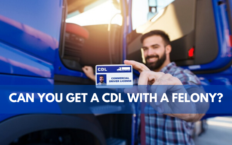 Can You Get A CDL With A Felony