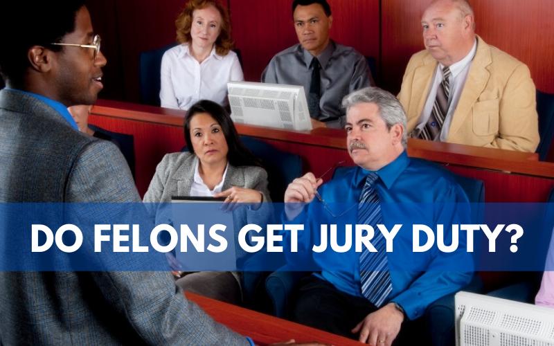Do Felons Get Jury Duty
