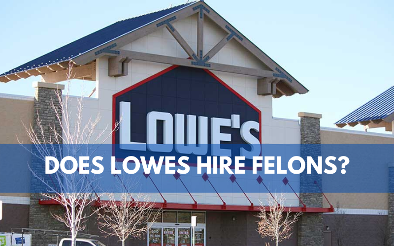 Does Lowes Hire Felons
