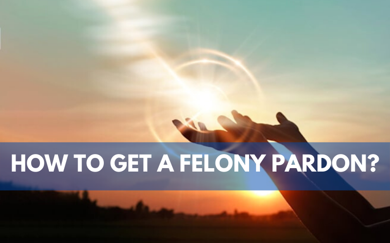 How to Get a Felony Pardon?