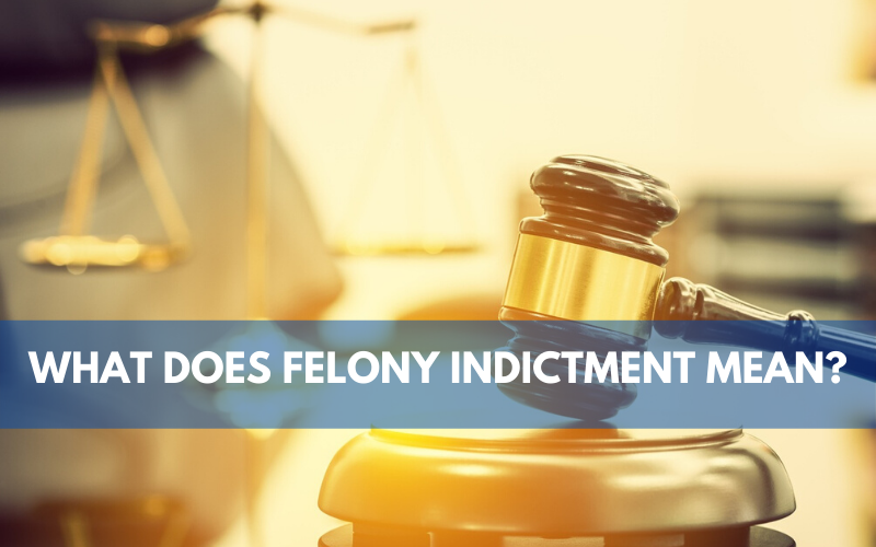 What Does Felony Indictment Mean?
