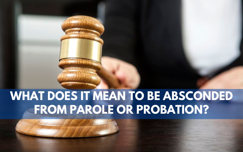 What Does It Mean to be Absconded from Parole or Probation?