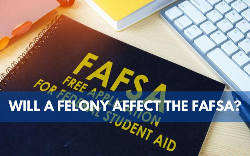 Will a Felony Affect the FAFSA?
