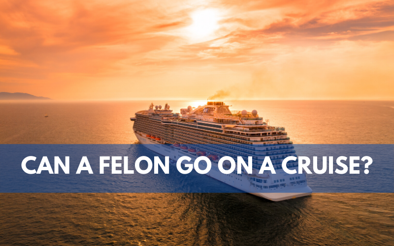 Can A Felon Go On A Cruise