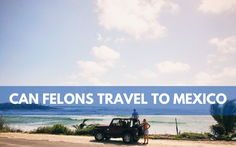 Can Felons Travel to Mexico