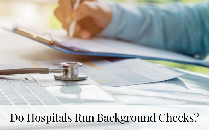 Do Hospitals Run Background Checks?