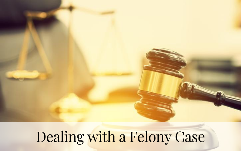 Dealing with a Felony Case