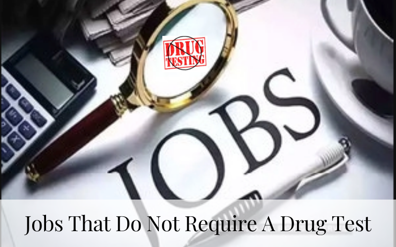 Jobs That Do Not Require A Drug Test