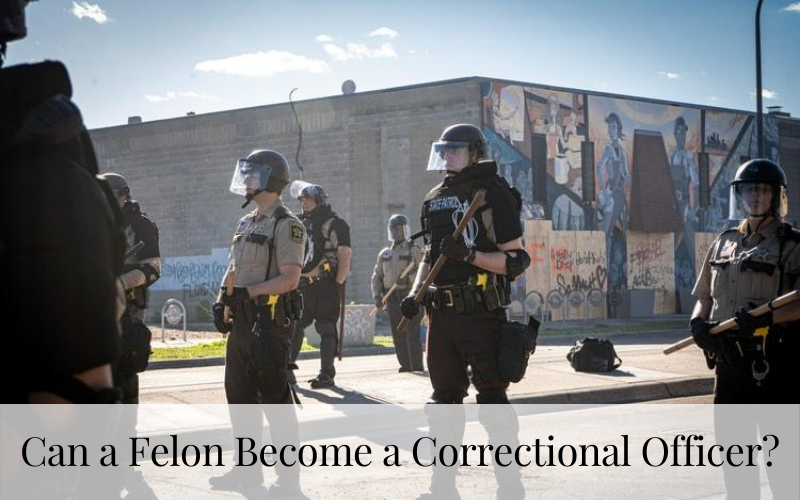 Can a Felon Become a Correctional Officer?