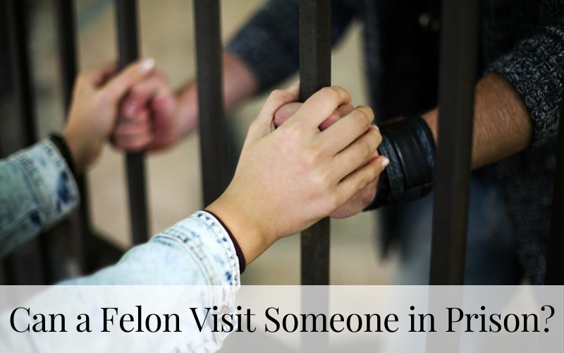 Can a Felon Visit Someone in Prison