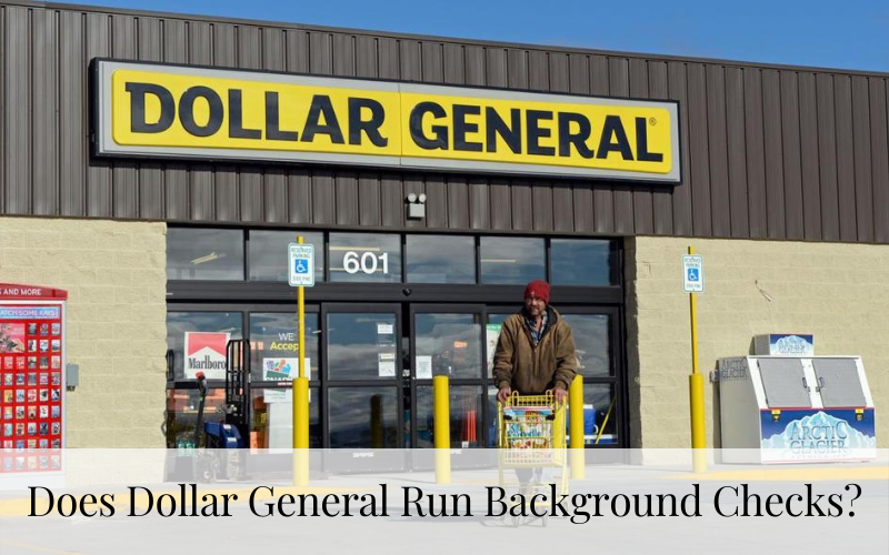 Does Dollar General Run Background Checks?