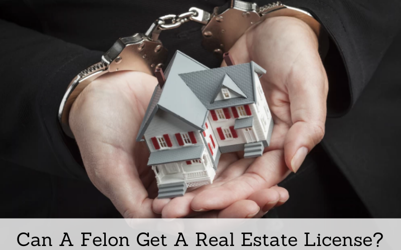a felon get a real estate liicense review