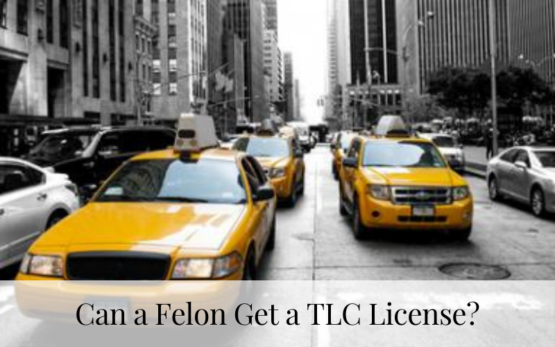Can a Felon Get a TLC License?