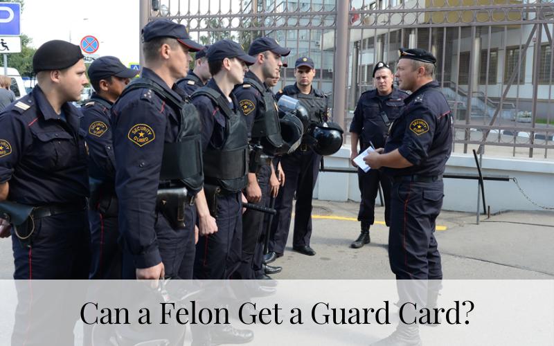 Can a Felon Get a Guard Card