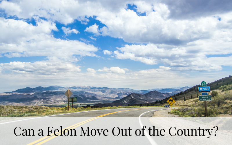Can a Felon Move Out of the Country