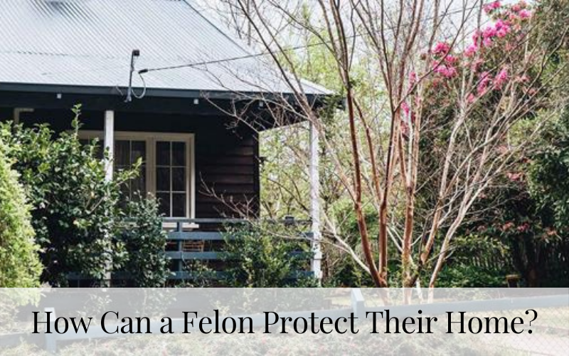 How Can a Felon Protect Their Home