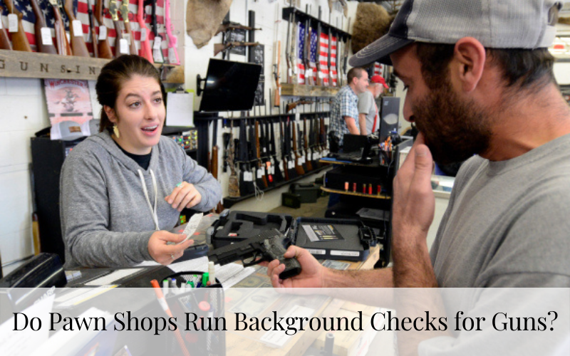 Do Pawn Shops Run Background Checks for Guns