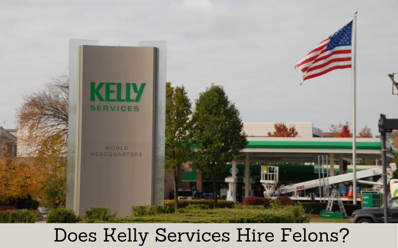 does kelly services hire felon