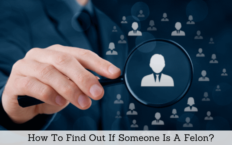 how to find out if someone is felon