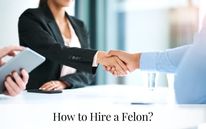 How To Hire A Felon