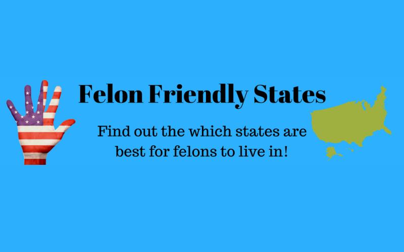 most felon friendly states