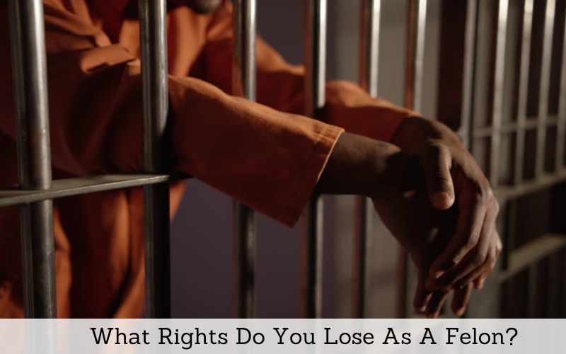 what rights do you lose as a felon