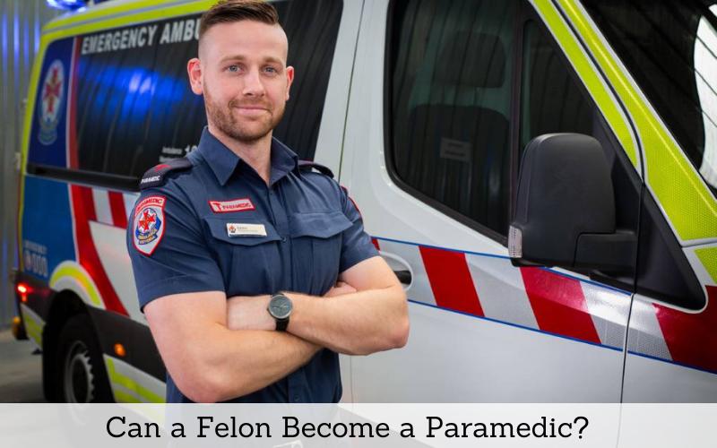 Can a Felon Become a Paramedic
