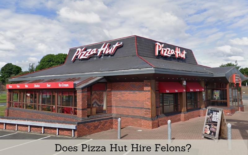 Does Pizza Hut Hire Felons