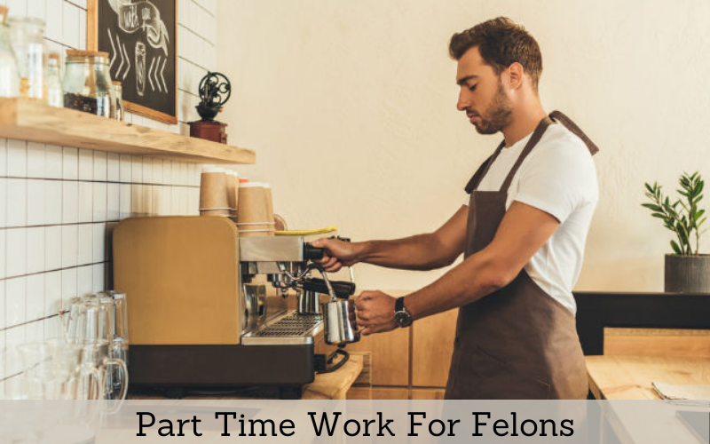 Part Time Work For Felons