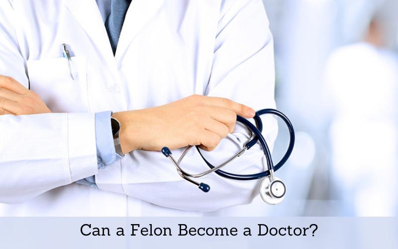 can a felon become a doctor