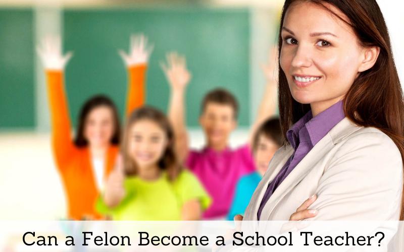 can a felon become a school teacher