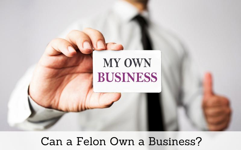 can a felon own a business