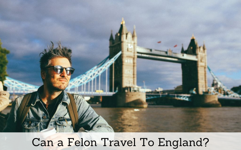 can a felon travel to england