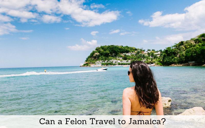 can a felon travel to jamaica