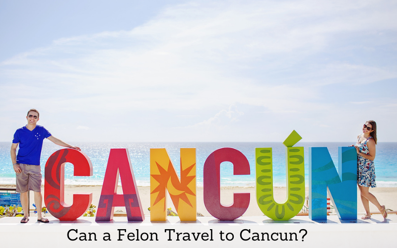 can felon travel to cancun