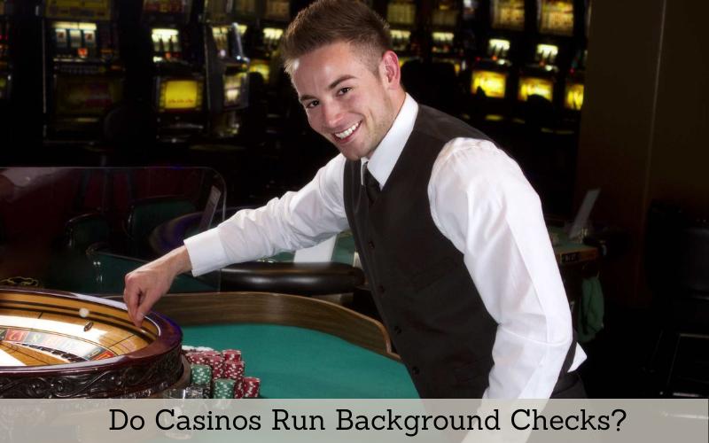 do casinos run background checks