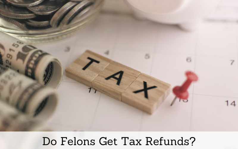 do felons get tax refunds