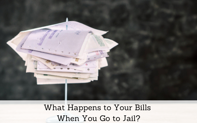 what happens to your bills when you go to jail