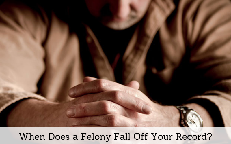 when does a felony fall off your records