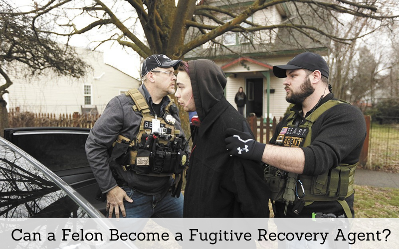 can a felon become a fugitive recovery agent